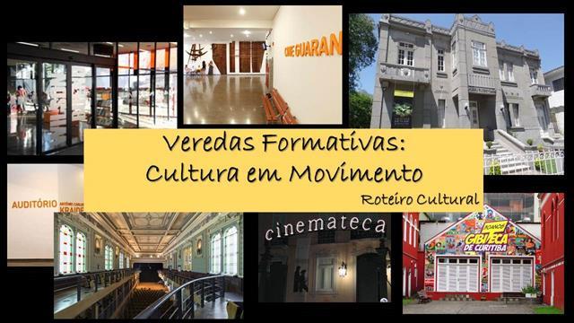 VEREDAS FORMATIVAS: Cultura em Movimento - Roteiro Cultural - de 10/05 a 29/06/2019
