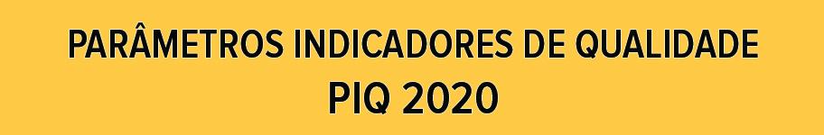 Parâmetros Indicadores de Qualidade PIQ 2020