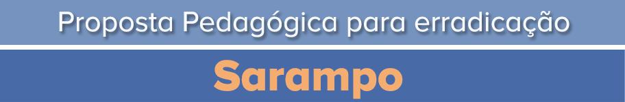 Proposta Pedagógica para Erradicação do Sarampo