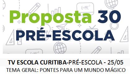 TV ESCOLA CURITIBA-PRÉ-ESCOLA - 25/05- PROPOSTA 30
