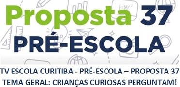 TV ESCOLA CURITIBA- PRÉ ESCOLA - PROPOSTA 37