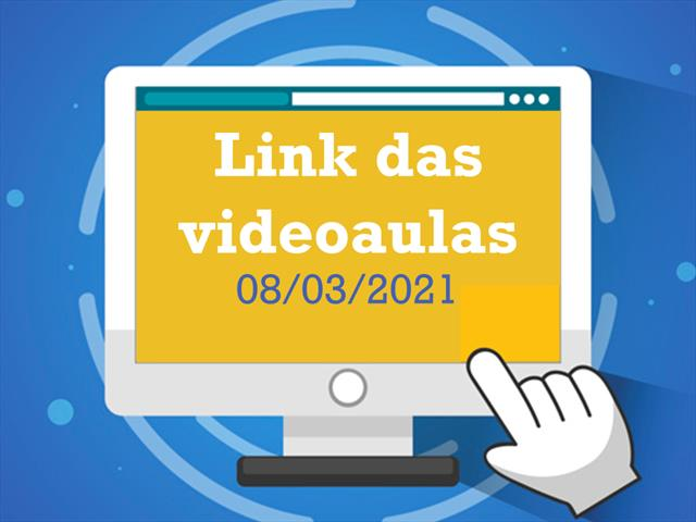 Links para as videoaulas - 08/03