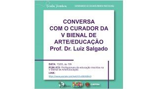 CONVERSA COM O CURADOR DA V BIENAL DE ARTE/EDUCAÇÃ